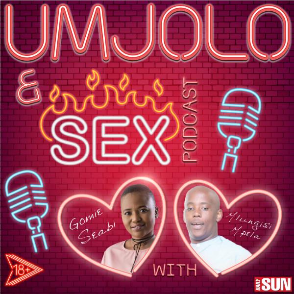 Umjolo and Sex Podcast, 10 Sep Umjolo & Sex Podcast